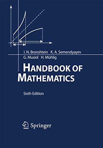 Compare Textbook Prices for Handbook of Mathematics 6th ed. 2015 Edition ISBN 9783662462201 by Bronshtein, I.N.,Semendyayev, K.A.,Musiol, Gerhard,Mühlig, Heiner