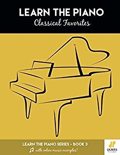 Learn the Piano Series, Book 3: Classical Favorites (Easy Classical Piano Book with Sheet Music and Online Audio Examples)