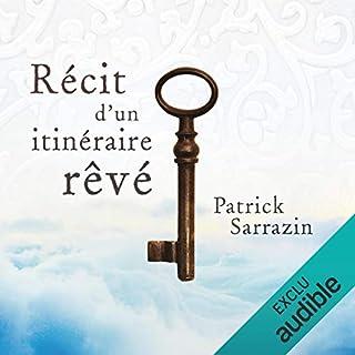 Récit d'un itinéraire rêvé                   Auteur(s):                                                                                                                                 Patrick Sarrazin                               Narrateur(s):                                                                                                                                 Patrick Sarrazin                      Durée: 33 min     Pas de évaluations     Au global 0,0