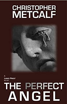 The Perfect Angel: A Lance Priest / Preacher Thriller (No. 3) by [Christopher Metcalf]