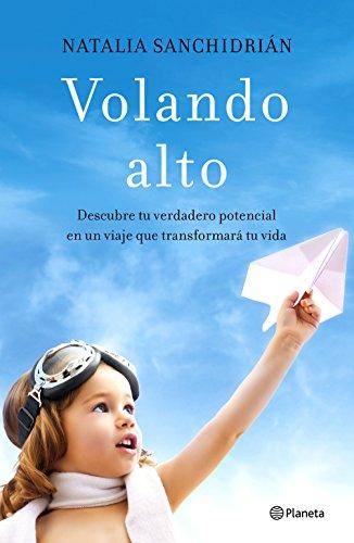 Volando alto: Descubre tu verdadero potencial en un viaje que transformará tu vida (No Ficción)