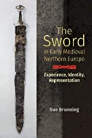The Sword in Early Medieval Northern Europe: Experience, Identity, Representation (Anglo-saxon Studies)