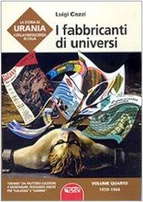 La storia di Urania e della fantascienza in Italia. I fabbricanti di universi (Vol. 4)