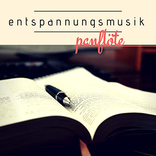Entspannungsmusik Panflöte - CD zum Entspannen, Beruhigende Musik für Ruhe und Entspannung