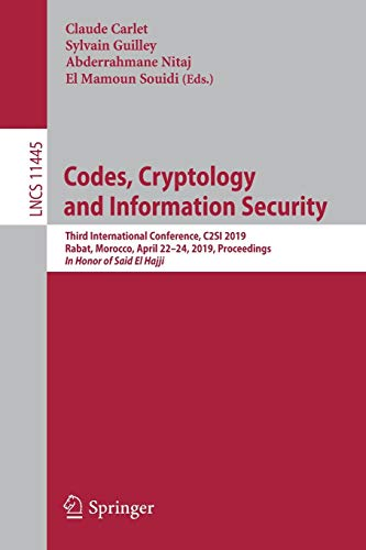 Codes, Cryptology and Information Security: Third International Conference, C2SI 2019, Rabat, Morocco, April 22–24, 2019, Proceedings - In Honor of ... Notes in Computer Science, Band 11445)