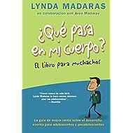 Que pasa en mi cuerpo? El libro para muchachos: La guía de mayor venta sobre el desarrollo, escrita para adolescentes y preadolescentes (What's Happening to My Body?)