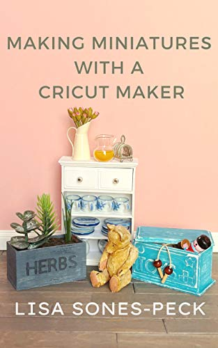Making Miniatures With A Cricut Maker! (The Spellbound Miniatures Guide to... Book 1)
