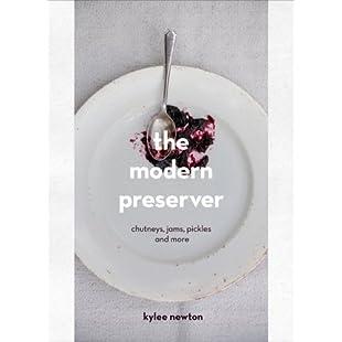 The Modern Preserver Chutneys, Pickles, Jams and More