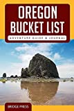 Oregon Bucket List Adventure Guide & Journal: Explore 50 Natural Wonders You Must See & Log Your Experience!