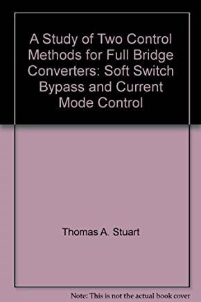 A Study of Two Control Methods for Full Bridge Converters: Soft Switch Bypass and Current Mode Control