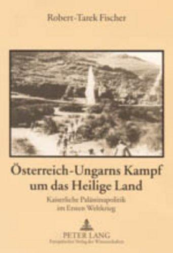 Österreich-Ungarns Kampf um das Heilige Land: Kaiserliche Palästinapolitik im Ersten Weltkrieg