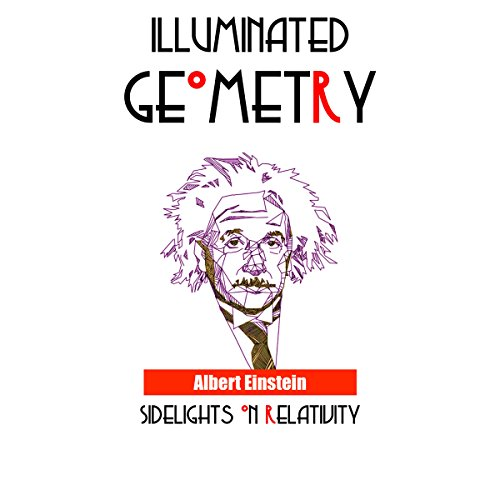 Illuminated Geometry     Sidelights on Relativity              By:                                                                                                                                 Albert Einstein                               Narrated by:                                                                                                                                 Clay Willison                      Length: 50 mins     3 ratings     Overall 5.0