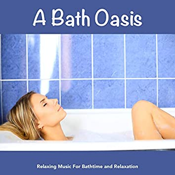 A Bath Oasis: Relaxing Music For Bathtime and Relaxation