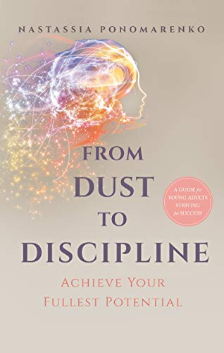 From Dust to Discipline: Achieve Your Fullest Potential (English Edition)