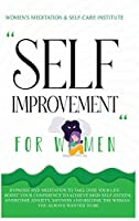 Self Improvement for Women: Hypnosis and Meditation to Take Over Your Life: Boost Your Confidence to Achieve High Self-Esteem, Overcome Anxiety, Shyness and Become the Woman You Always Wanted to Be