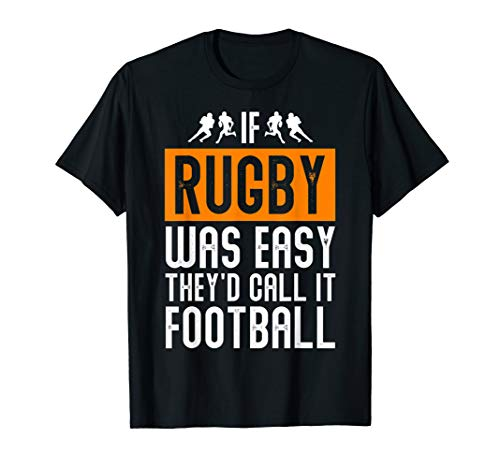 Rugby Gift If Rugby Was Easy, They'd Call It Football T-Shirt