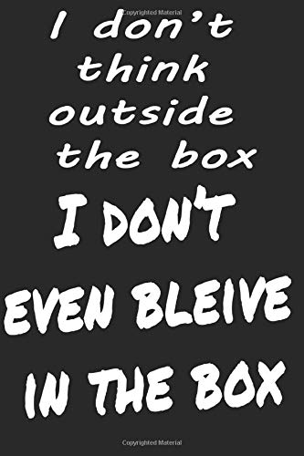 I don't think OUT OF THE BOX, notebook. college ruled 6x9: I don't think out of the box i don't even beleive in the box journal, great gift for ... quote, for men & women in work office