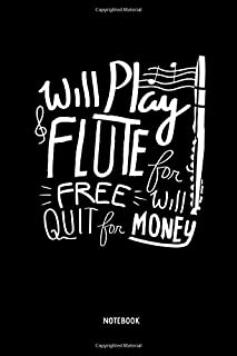 Will Play Flute For Free - Will Quit for Money  - Notebook: Lined Transverse Flute Notebook / Journal. Great Flute Accessories & Novelty Gift Idea for all Flutists.