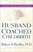Husband-Coached Childbirth (Fifth Edition): The Bradley Method of Natural Childbirth by Robert A. Bradley Marjie Hathaway Jay Hathaway James Hathaway(2008-05-20)