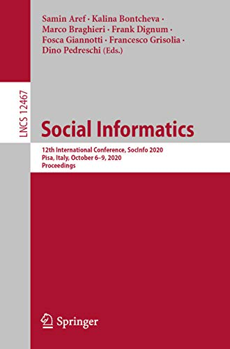 Social Informatics: 12th International Conference, SocInfo 2020, Pisa, Italy, October 6–9, 2020, Proceedings (Information Systems and Applications, incl. ... and HCI Book 12467) (English Edition)