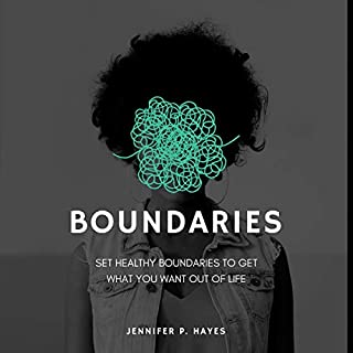 Boundaries: Set Healthy Boundaries to Get what You Want Out of Life cover art