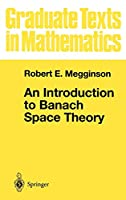 An Introduction to Banach Space Theory (Graduate Texts in Mathematics, 183)