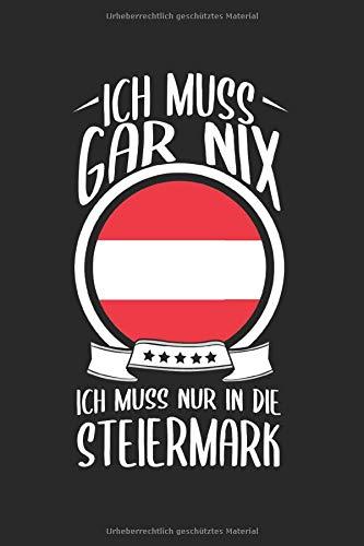 Ich Muss Gar Nix Ich Muss In Die Steiermark: Österreich Reisetagebuch und Notizbuch zum Selberschreiben & Gestalten von Erinnerungen, Notizen als Reisegeschenk/Abschiedsgeschenk [Punktkariert]