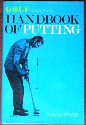 Golf magazine's handbook of putting,