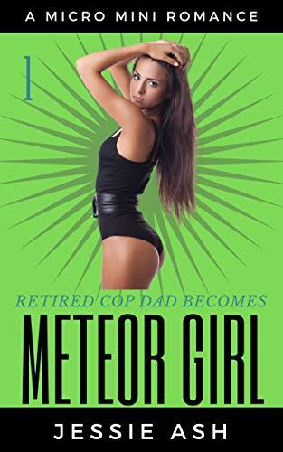 Retired Cop Dad Becomes Meteor Girl: A Micro Mini Romance (English Edition)
