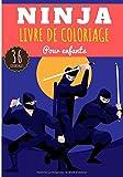 Livre de Coloriage Ninja: Pour Enfants Fille & Garçon | Livre Préscolaire 36 Pages et Dessins Uniques à Colorier sur les Ninjas, Espions Japonais et Ancien Samouraï | idéal Activité à la Maison.
