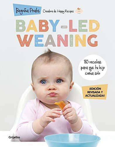 Baby-led weaning (edición revisada y actualizada): 80 recetas para que tu hijo coma solo (Embarazo, bebé y crianza)