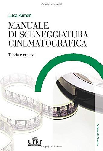 Manuale di sceneggiatura cinematografica: Teoria e pratica