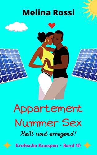 Appartement Nummer Sex - Heiß und erregend!: Erotische Sexgeschichte ab 18 unzensiert! (Erotische Knospen 10)