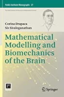 Mathematical Modelling and Biomechanics of the Brain (Fields Institute Monographs (37))