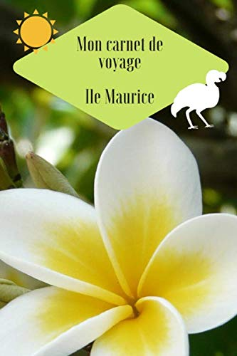Mon carnet de voyage Ile Maurice: Carnet de voyage à remplir / 15,24 cms X...