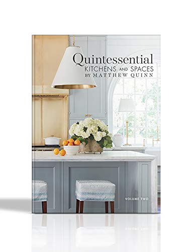 Quintessential Kitchens and Spaces by Matthew Quinn: Volume Two