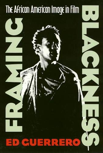 Framing Blackness: The African American Image in Film (Culture And The Moving Image)