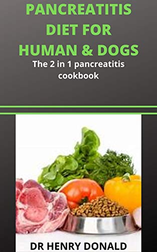 PANCREATITIS DIET FOR HUMAN & DOGS: The 2 in 1 pancreatitis cookbook (English Edition)