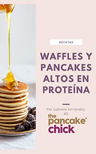 Recetas de Waffles y Pancakes Altos en Proteina