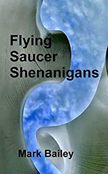 Flying Saucer Shenanigans by [Mark Bailey, Jody Tracy]