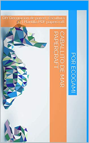 Haz tu proprio caballito de mar de papel: DIY Decoración de pared | Escultura 3D | Plantilla PDF papercraft (Ecogami / Escultura de papel nº 17)