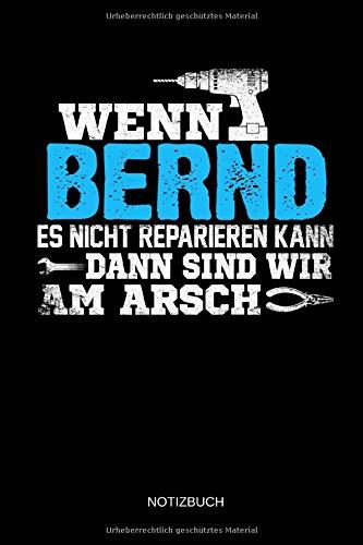 Wenn Bernd es nicht reparieren kann dann sind wir am Arsch: Bernd - Lustiges Männer Namen Notizbuch mit Punktraster. Tolle Handwerker & Heimwerker ... Vatertag, Namenstag & zu Weihnachten.