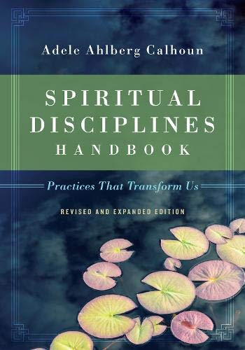 Compare Textbook Prices for Spiritual Disciplines Handbook: Practices That Transform Us Revised Edition ISBN 9780830846054 by Calhoun, Adele Ahlberg