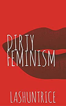 DIRTY FEMINISM by [Lashuntrice]