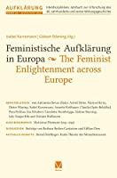 Feministische Aufklaerung in Europa / The Feminist Enlightenment across Europe