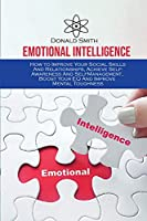 Emotional Intelligence: How to Improve Your Social Skills And Relationships, Achieve Self-Awareness And SelfManagement, Boost Your EQ And Improve Mental Toughness