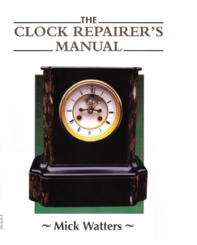The CLOCK REPAIRER'S MANUAL (Manual of Techniques) (English Edition)