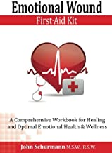 Emotional Wound First Aid Kit: A Comprehensive Workbook for Healing and Optimal Emotional Health & Wellness
