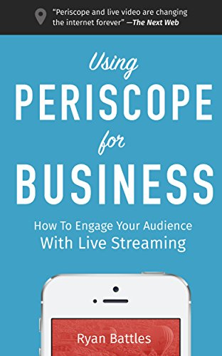 Using Periscope for Business: How to Engage Your Audience with Live Streaming (English Edition)