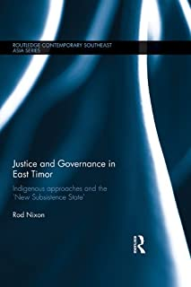 Justice and Governance in East Timor: Indigenous Approaches and the 'New Subsistence State' (Routledge Contemporary Southeast Asia Series Book 42) (English Edition)
